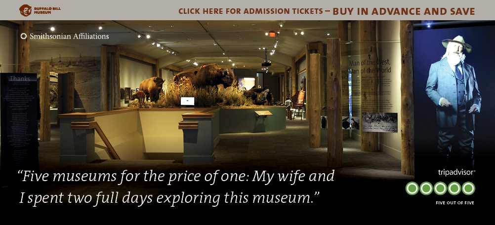 Save $! Buy tickets online to the Buffalo Bill Center of the West.