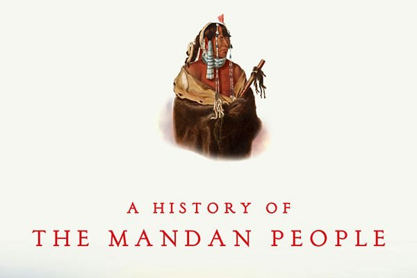 Fenn book cover: Encounters at the Heart of the World: A History of the Mandan People