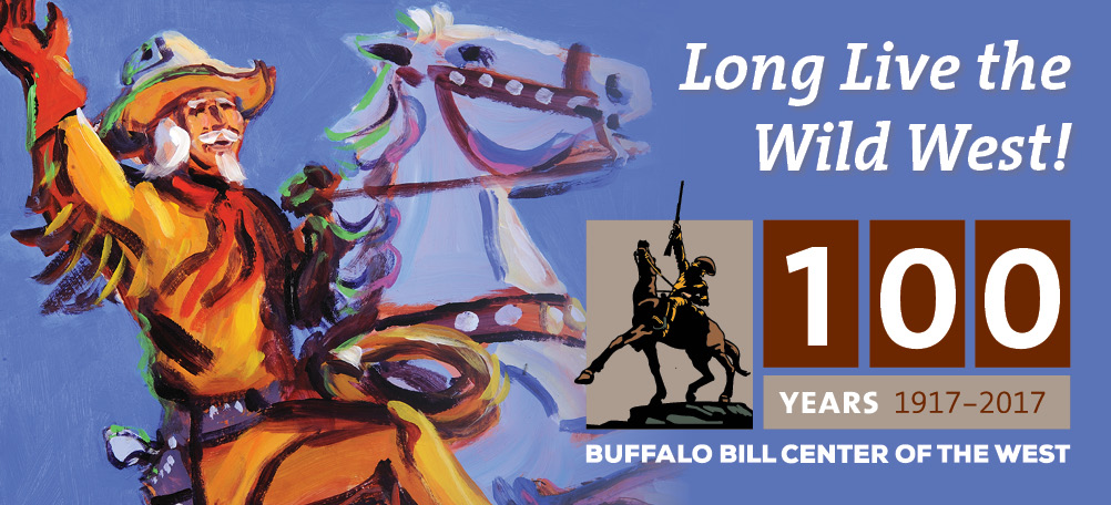 The Buffalo Bill Center of the West celebrates our Centennial throughout 2017