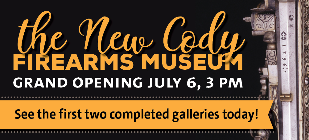 Join us for the Cody Firearms Museum's Grand Opening July 6!