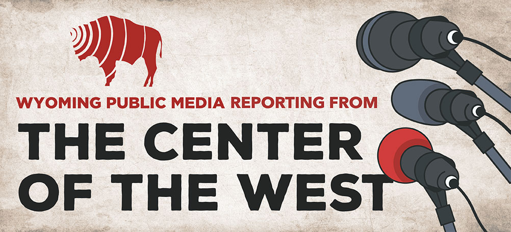 Wyoming Public Media: Reporting from the Center of the West