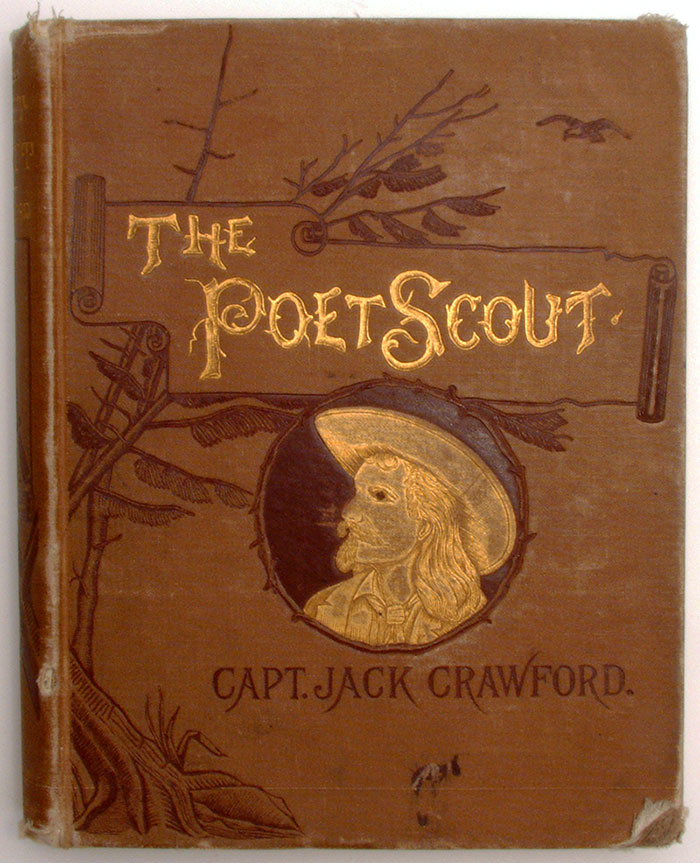 "John W ""Captain Jack"" Crawlord. ""The Poet Scout: A Book of Song and Story,"" New York and London: Funk & Wagnalls, 1886. This is Buffalo Bill's family copy of the title, a gift of the author. Garlow Family Collection. McCracken Research Library."