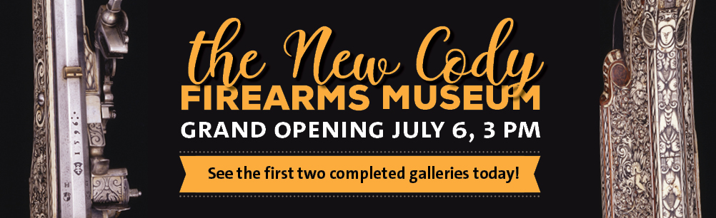 Join us for the new Cody Firearms Museum's Grand Opening July 6!