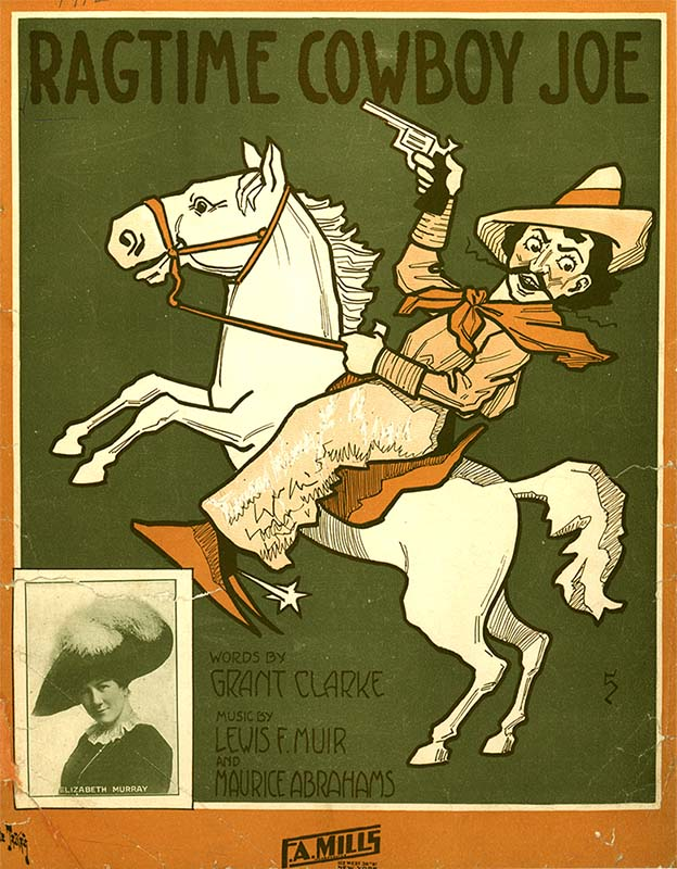 Ragtime Cowboy Joe, 1912. Grant Clarke. Music by Lewis F. Muir and Maurice Abrahams. Sheet music, F.A. Mills, New York. Wikipedia. (University of Colorado Boulder Music Library MUSICPOP 1912 Online. b33769230