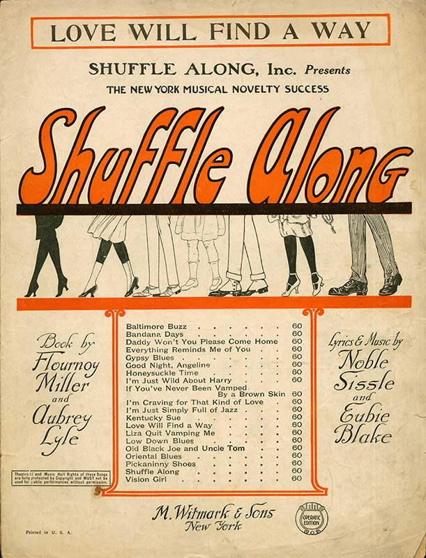 Shuffle Along, musical, 1921. Lyrics and Music by Noble Sissle and Eubie Blake. Sheet music, M. Witmark & Sons, New York. The Lester S. Levy Sheet Music Collection, Sheridan Libraries, Johns Hopkins University, Baltimore, Maryland. 156.070