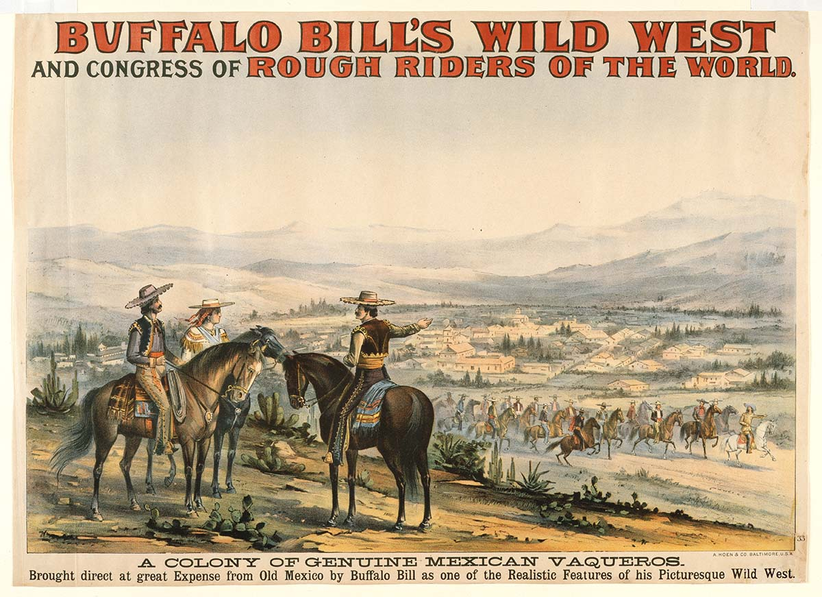 "Buffalo Bill's Wild West poster, 1893. A. Hoen & Co., Baltimore. ""A Colony of Genuine Mexican Vaqueros."" Colored lithograph. Gift of The Coe Foundation. 1.69.441"