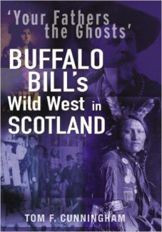 """Book cover, Tom F. Cunningham's """"Your Fathers the Ghosts—Buffalo Bill's Wild West in Scotland."""""""